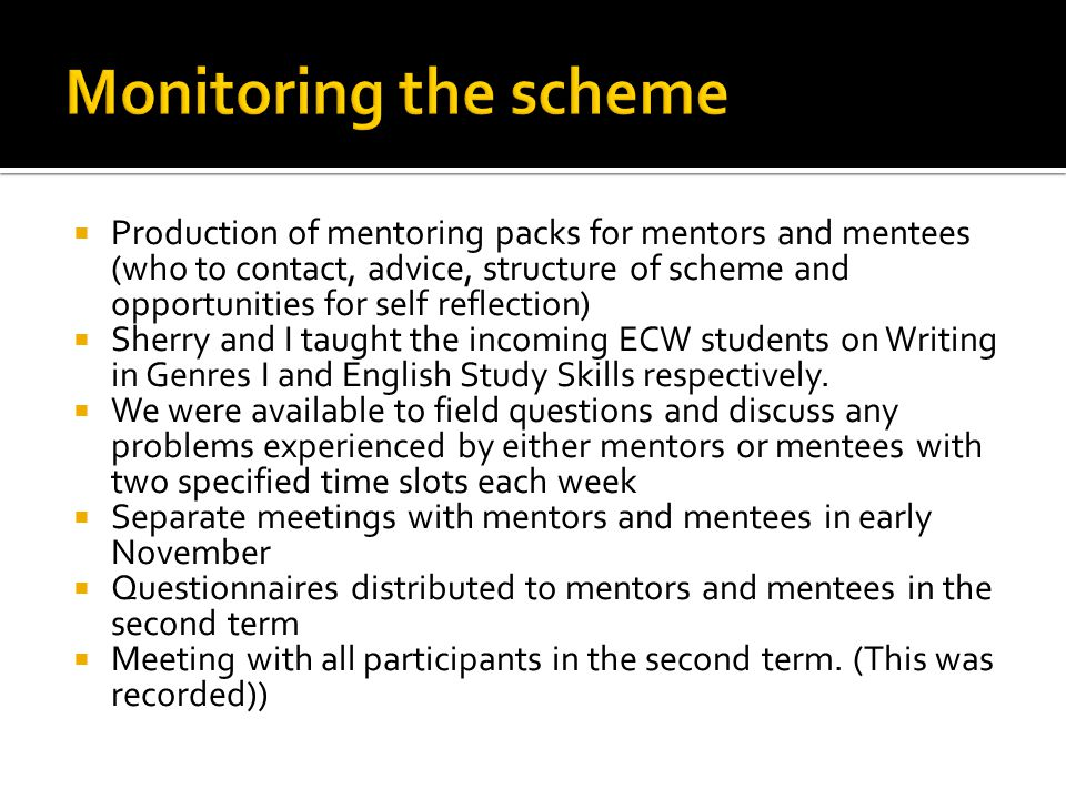  Production of mentoring packs for mentors and mentees (who to contact, advice, structure of scheme and opportunities for self reflection)  Sherry and I taught the incoming ECW students on Writing in Genres I and English Study Skills respectively.