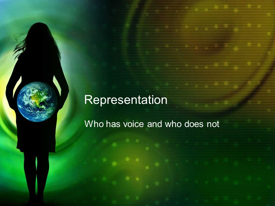 Representation Who has voice and who does not