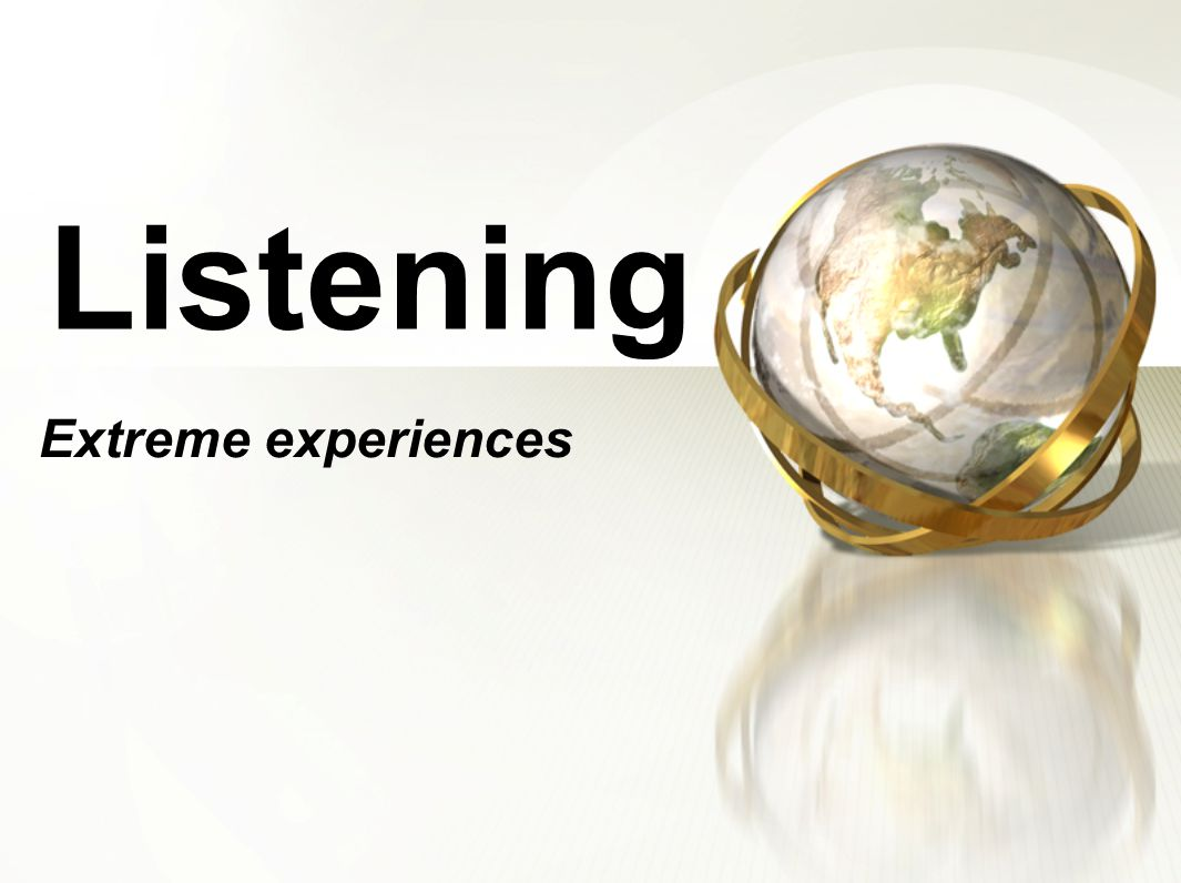 Listening Extreme experiences