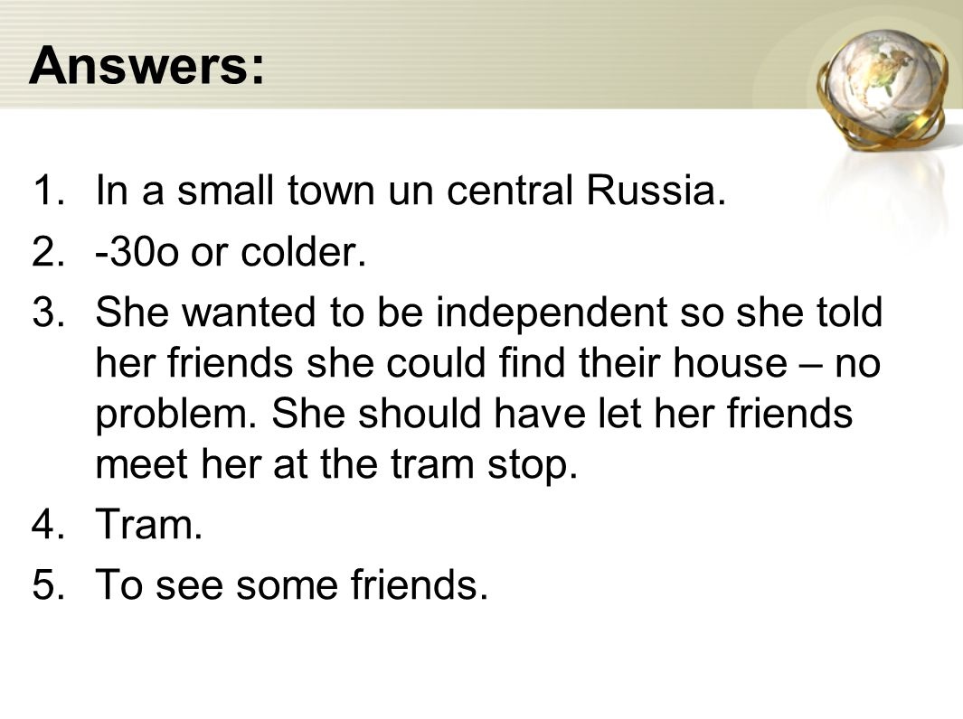 Answers: 1.In a small town un central Russia. 2.-30o or colder.