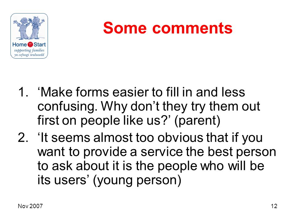 Nov 200712 Some comments 1.'Make forms easier to fill in and less confusing.