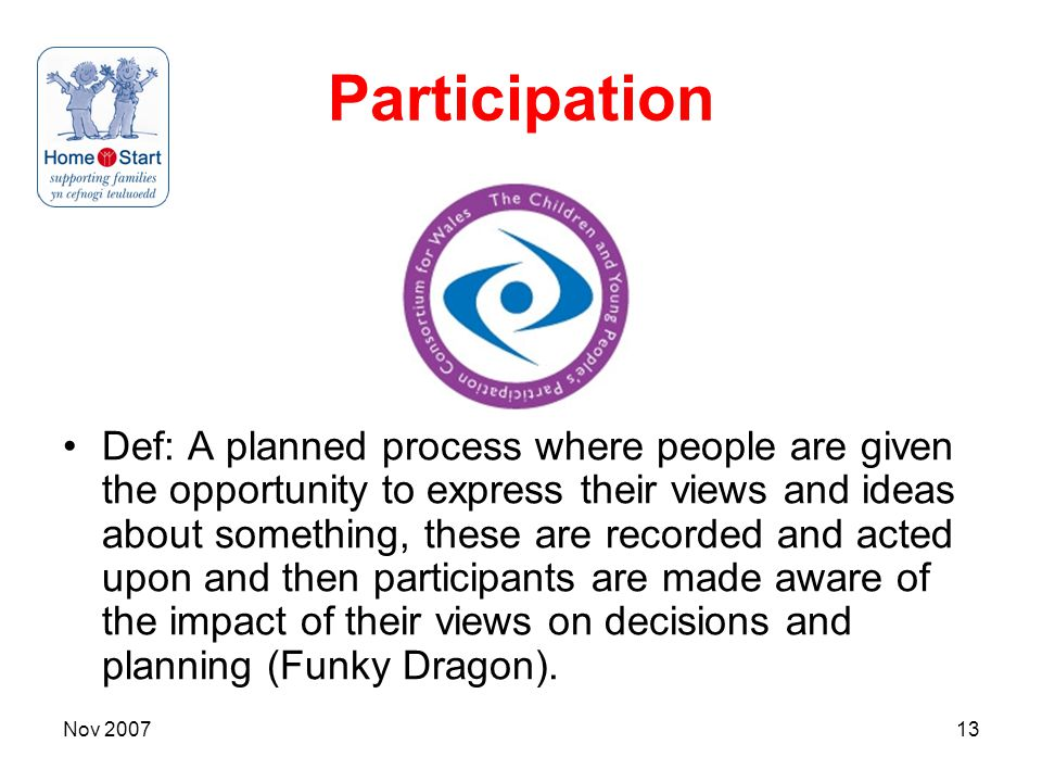Nov 200713 Participation Def: A planned process where people are given the opportunity to express their views and ideas about something, these are rec