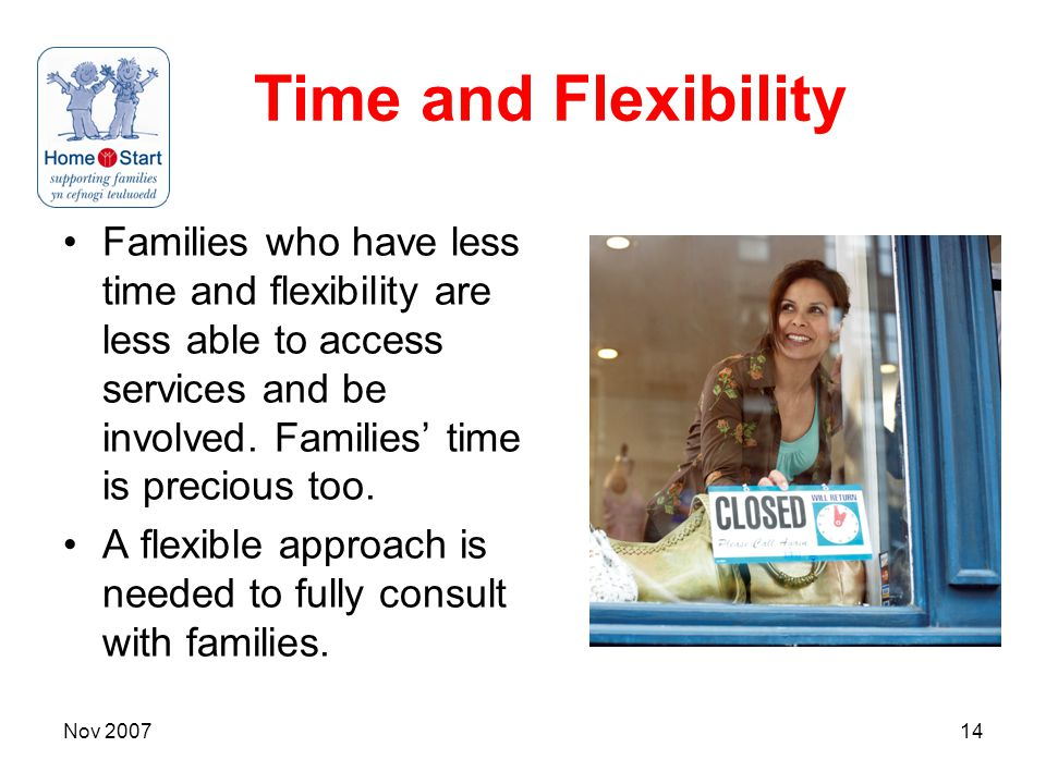 Nov 200714 Time and Flexibility Families who have less time and flexibility are less able to access services and be involved.