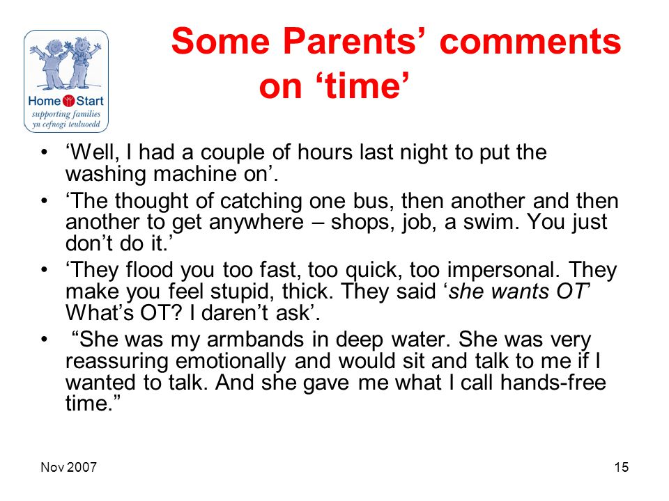 Nov 200715 Some Parents' comments on 'time' 'Well, I had a couple of hours last night to put the washing machine on'. 'The thought of catching one bus