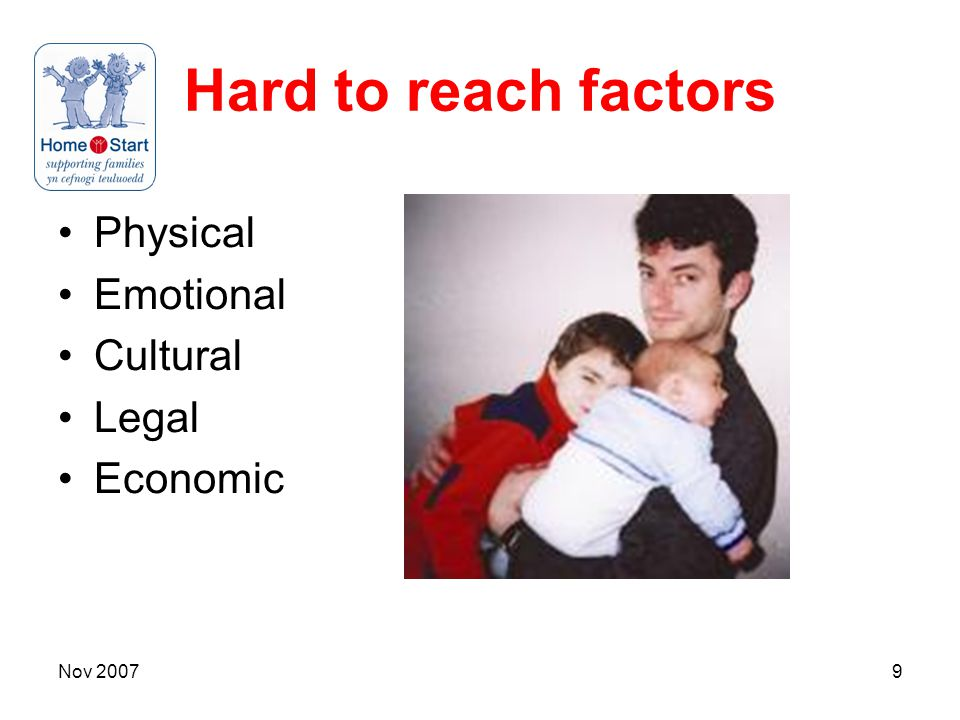Nov 20079 Hard to reach factors Physical Emotional Cultural Legal Economic