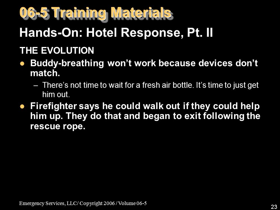 Emergency Services, LLC/ Copyright 2006 / Volume 06-5 23 THE EVOLUTION Buddy-breathing won't work because devices don't match. –There's not time to wa