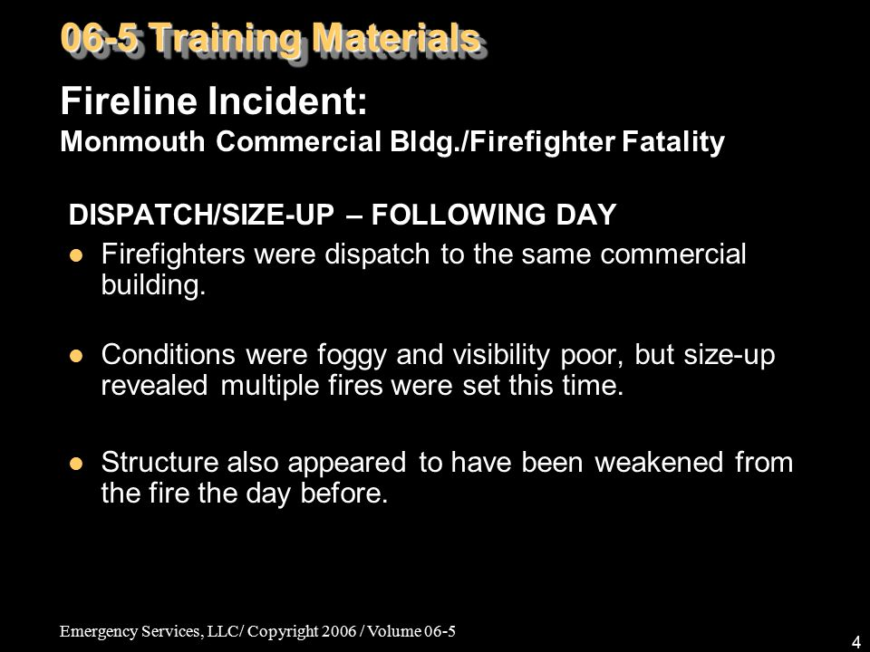 Emergency Services, LLC/ Copyright 2006 / Volume 06-5 4 DISPATCH/SIZE-UP – FOLLOWING DAY Firefighters were dispatch to the same commercial building.