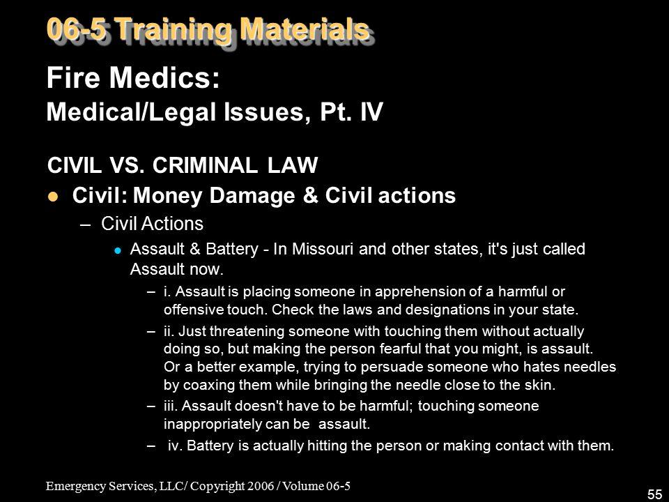 Emergency Services, LLC/ Copyright 2006 / Volume 06-5 55 Fire Medics: Medical/Legal Issues, Pt. IV 06-5 Training Materials CIVIL VS. CRIMINAL LAW Civi