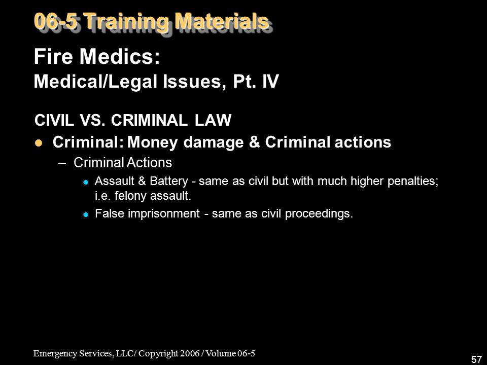 Emergency Services, LLC/ Copyright 2006 / Volume 06-5 57 Fire Medics: Medical/Legal Issues, Pt. IV 06-5 Training Materials CIVIL VS. CRIMINAL LAW Crim
