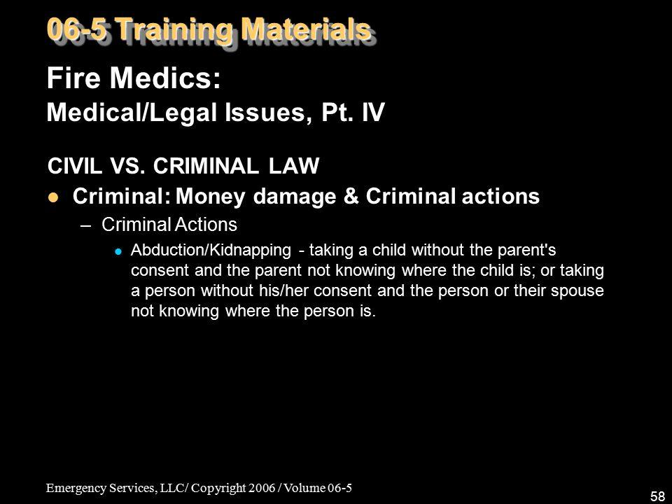 Emergency Services, LLC/ Copyright 2006 / Volume 06-5 58 Fire Medics: Medical/Legal Issues, Pt. IV 06-5 Training Materials CIVIL VS. CRIMINAL LAW Crim