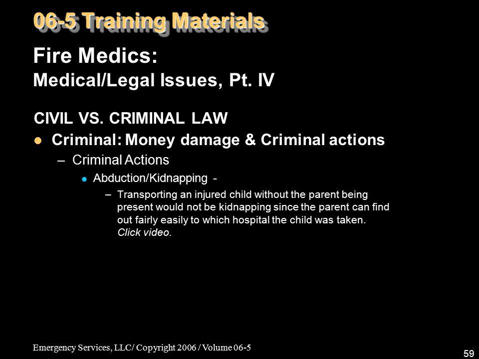 Emergency Services, LLC/ Copyright 2006 / Volume 06-5 59 Fire Medics: Medical/Legal Issues, Pt. IV 06-5 Training Materials CIVIL VS. CRIMINAL LAW Crim
