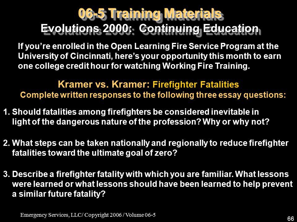 Emergency Services, LLC/ Copyright 2006 / Volume 06-5 66 06-5 Training Materials Evolutions 2000: Continuing Education Kramer vs. Kramer: Firefighter