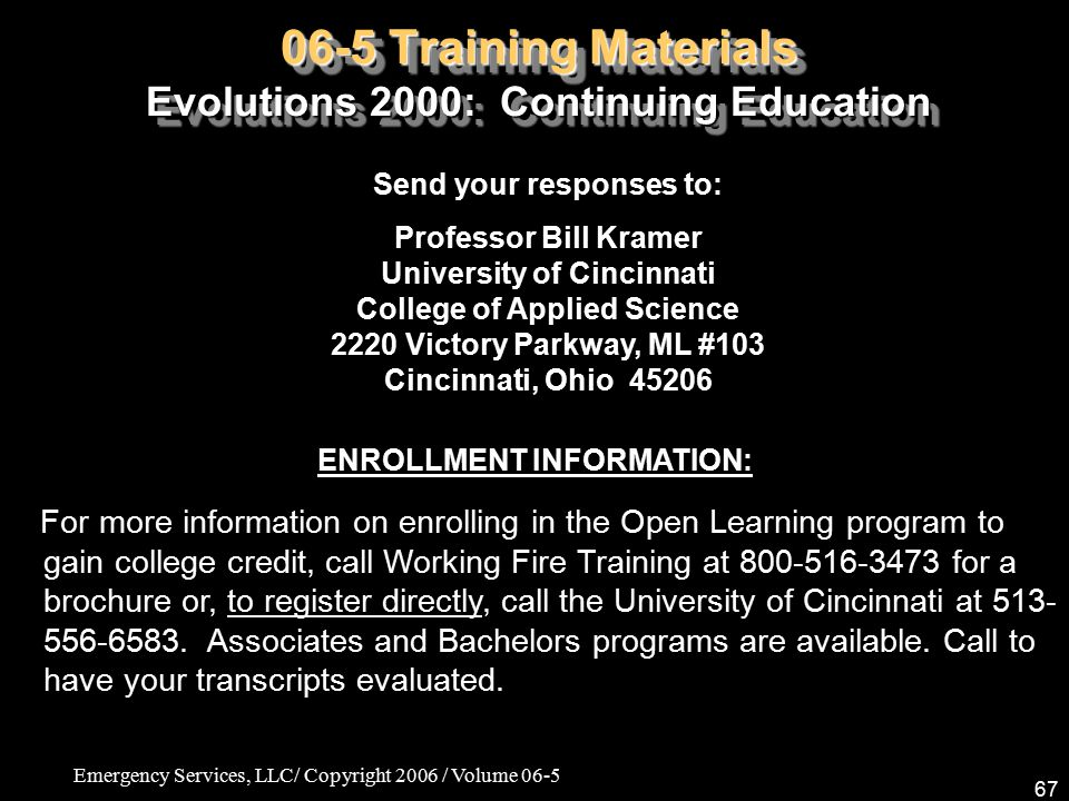 Emergency Services, LLC/ Copyright 2006 / Volume 06-5 67 ENROLLMENT INFORMATION: For more information on enrolling in the Open Learning program to gai