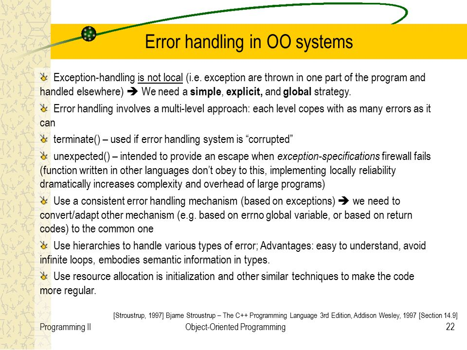 22Programming IIObject-Oriented Programming Error handling in OO systems Exception-handling is not local (i.e.