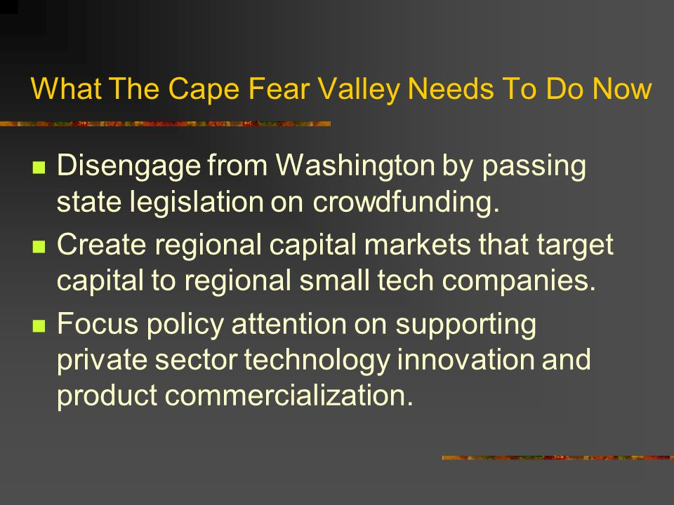 What The Cape Fear Valley Needs To Do Now Disengage from Washington by passing state legislation on crowdfunding.