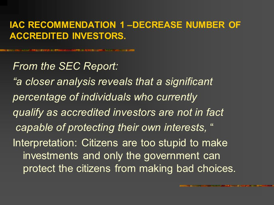 IAC RECOMMENDATION 1 –DECREASE NUMBER OF ACCREDITED INVESTORS.