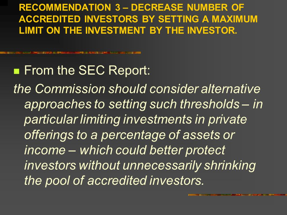 RECOMMENDATION 3 – DECREASE NUMBER OF ACCREDITED INVESTORS BY SETTING A MAXIMUM LIMIT ON THE INVESTMENT BY THE INVESTOR.