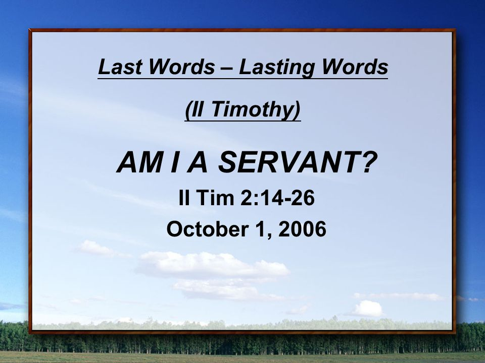 1A.THE WORKMAN II Tim 2:15-19 PointDiligent ProblemDistracted Priority Word of Truth Purpose Present Yourself
