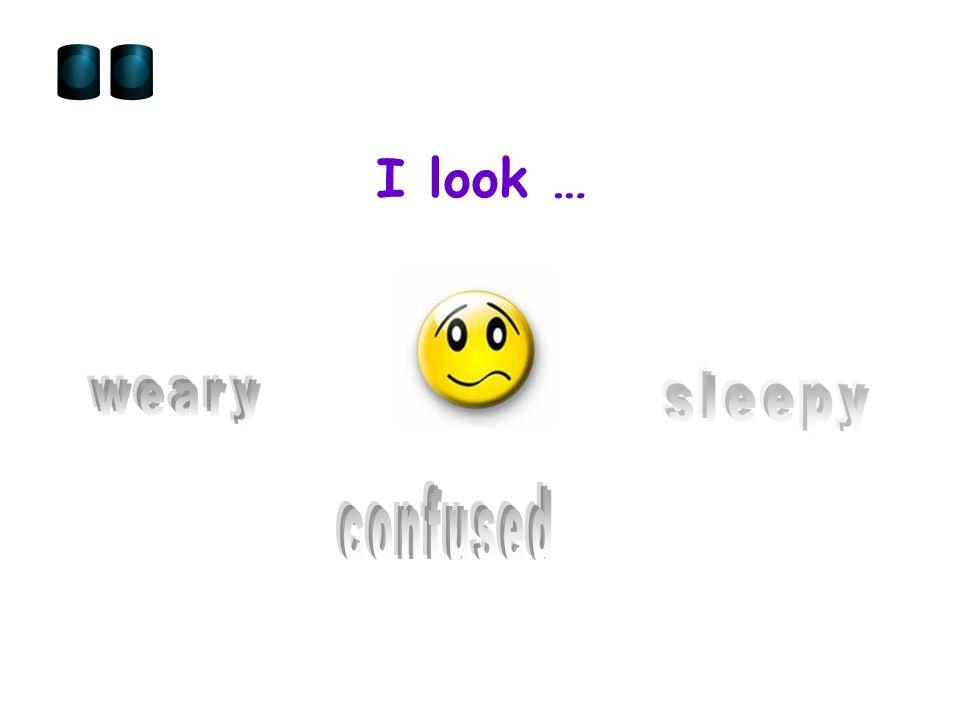 I look …