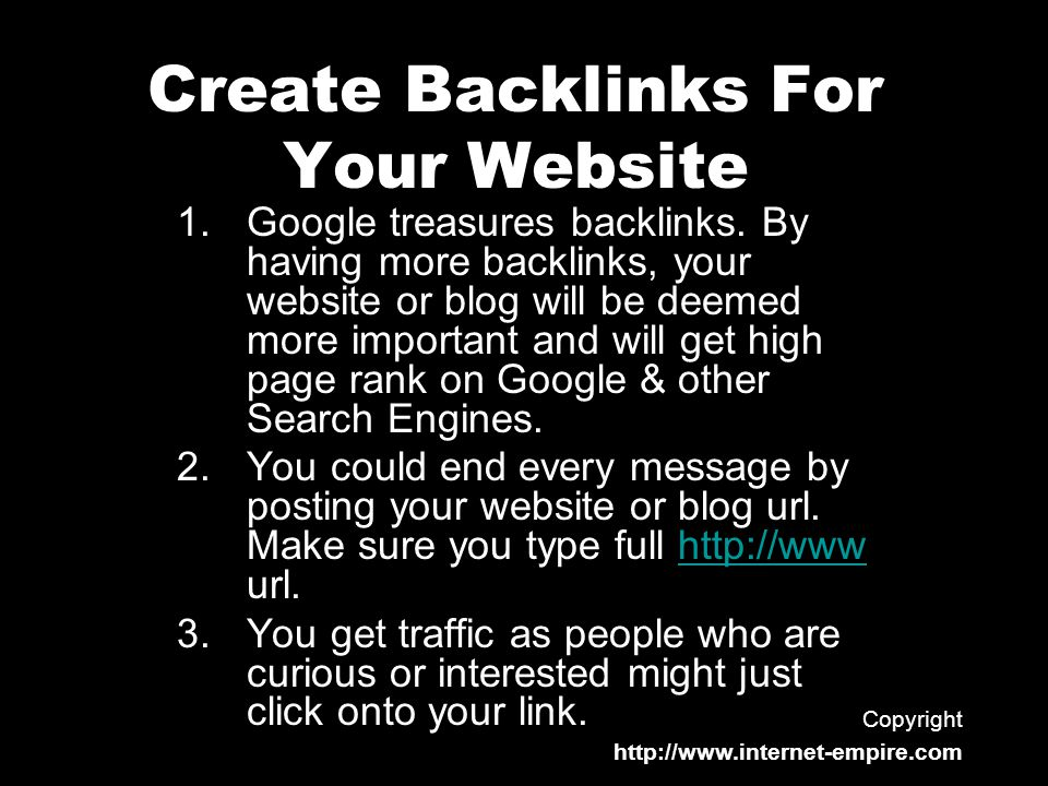 Create Backlinks For Your Website 1.Google treasures backlinks.