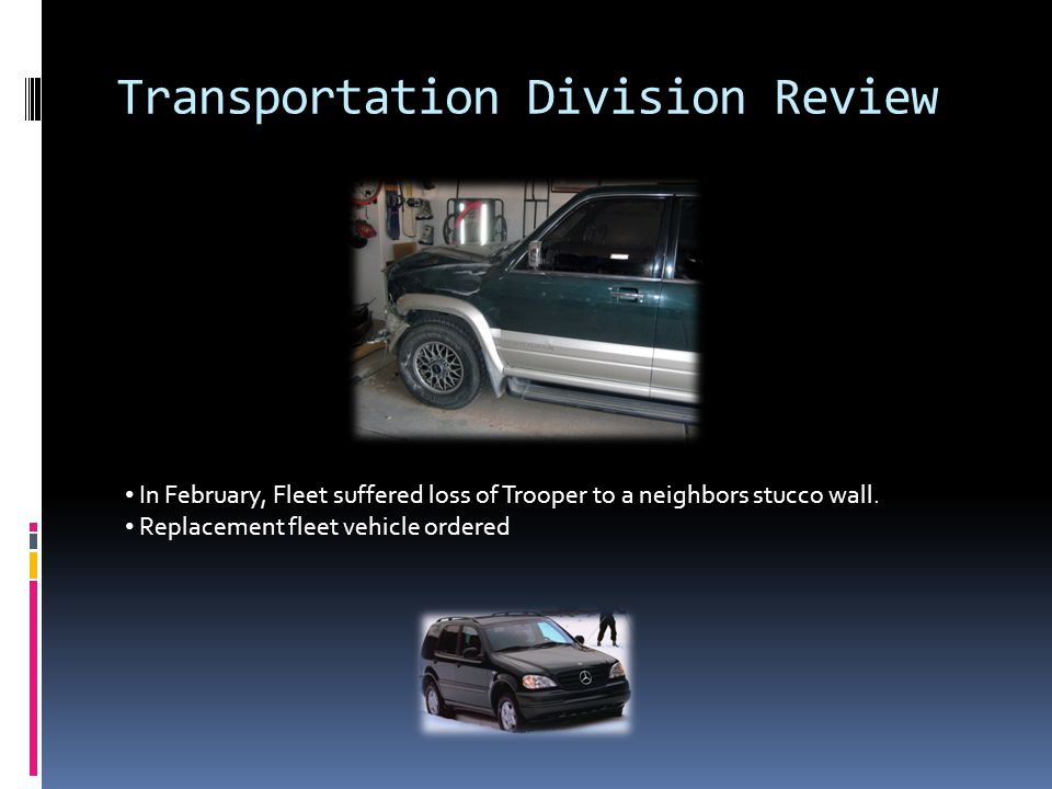Transportation Division Review In February, Fleet suffered loss of Trooper to a neighbors stucco wall.