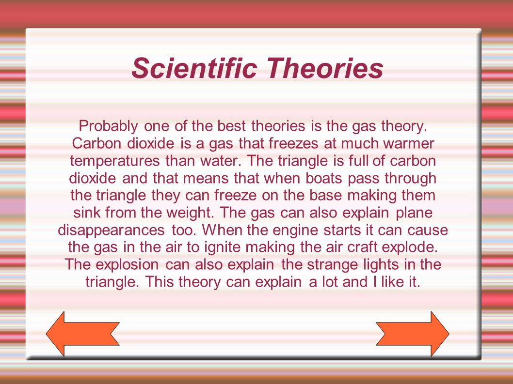 Scientific Theories Probably one of the best theories is the gas theory.
