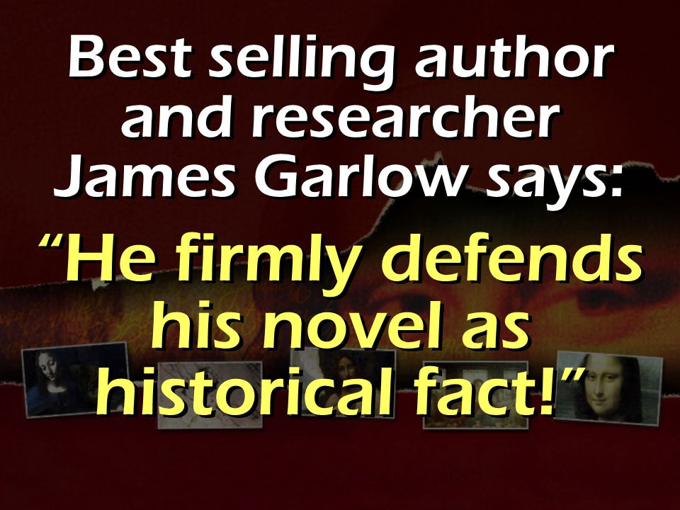 Best selling author and researcher James Garlow says: He firmly defends his novel as historical fact! Best selling author and researcher James Garlow says: He firmly defends his novel as historical fact!