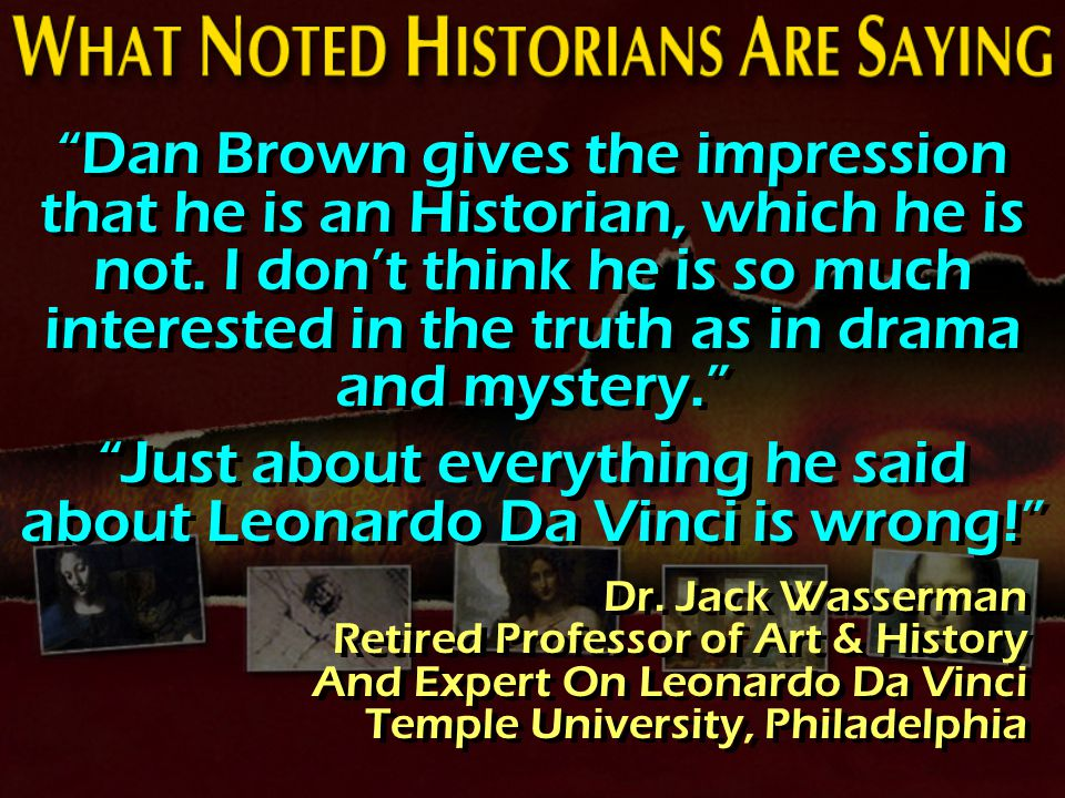 Dan Brown gives the impression that he is an Historian, which he is not.