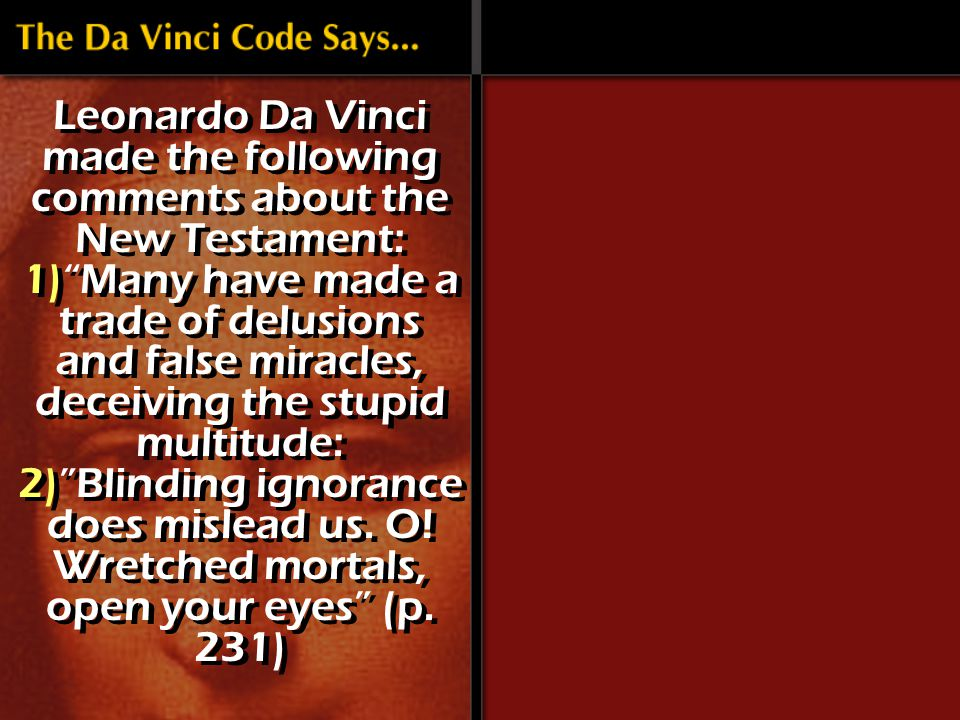 Leonardo Da Vinci made the following comments about the New Testament: 1) Many have made a trade of delusions and false miracles, deceiving the stupid multitude: 2) Blinding ignorance does mislead us.