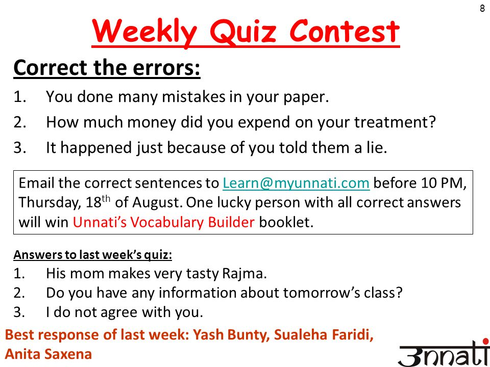 8 Weekly Quiz Contest Correct the errors: 1.You done many mistakes in your paper. 2.How much money did you expend on your treatment? 3.It happened jus