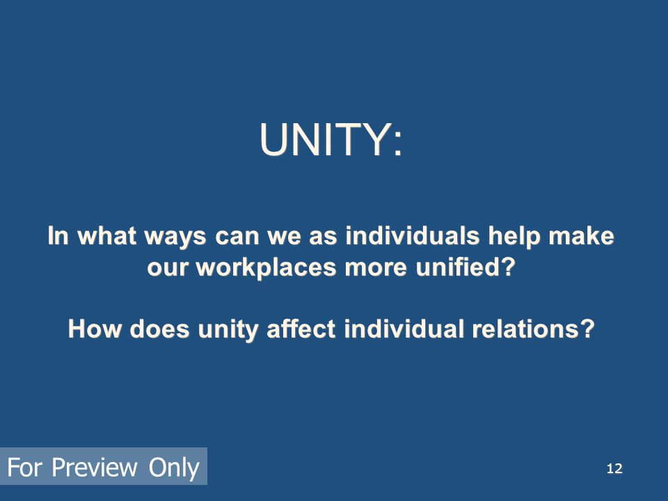 12 UNITY: In what ways can we as individuals help make our workplaces more unified? How does unity affect individual relations? For Preview Only