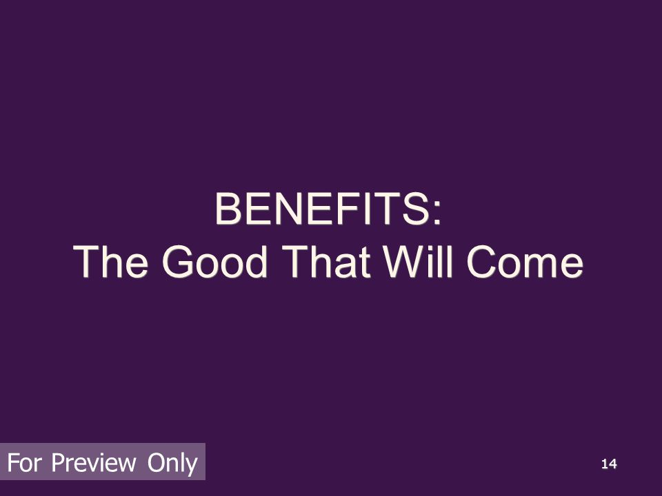 14 BENEFITS: The Good That Will Come For Preview Only
