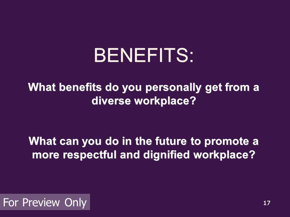17 BENEFITS: What benefits do you personally get from a diverse workplace.