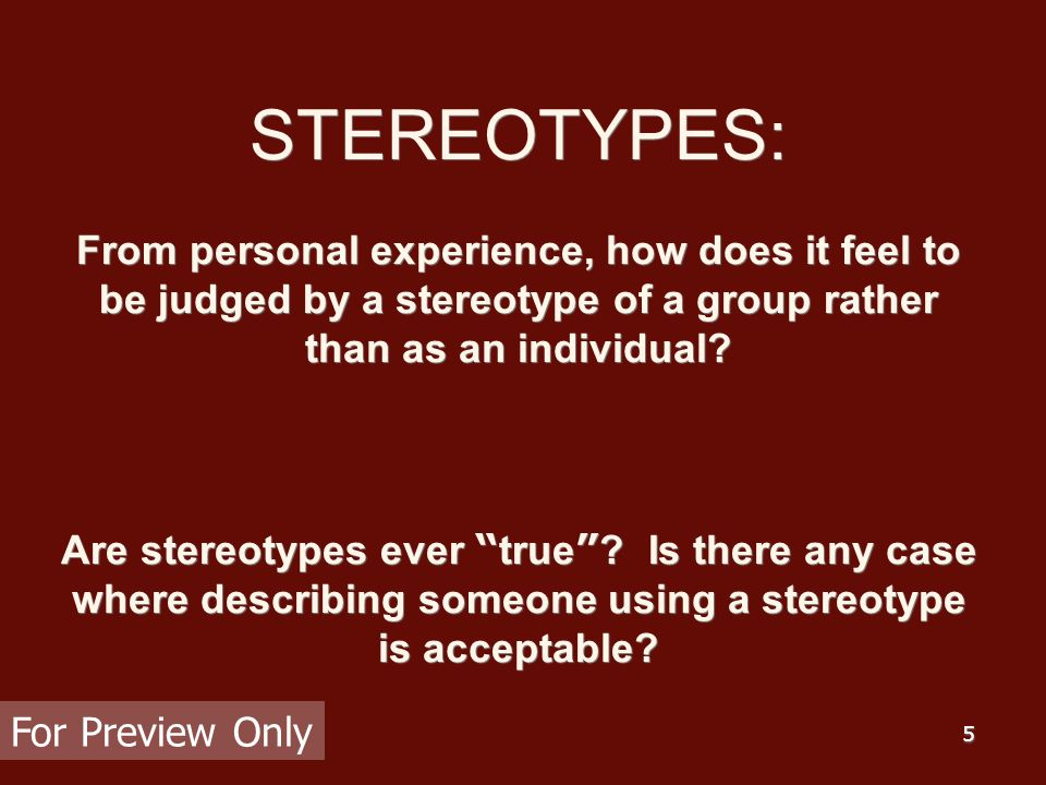 5 STEREOTYPES: From personal experience, how does it feel to be judged by a stereotype of a group rather than as an individual.