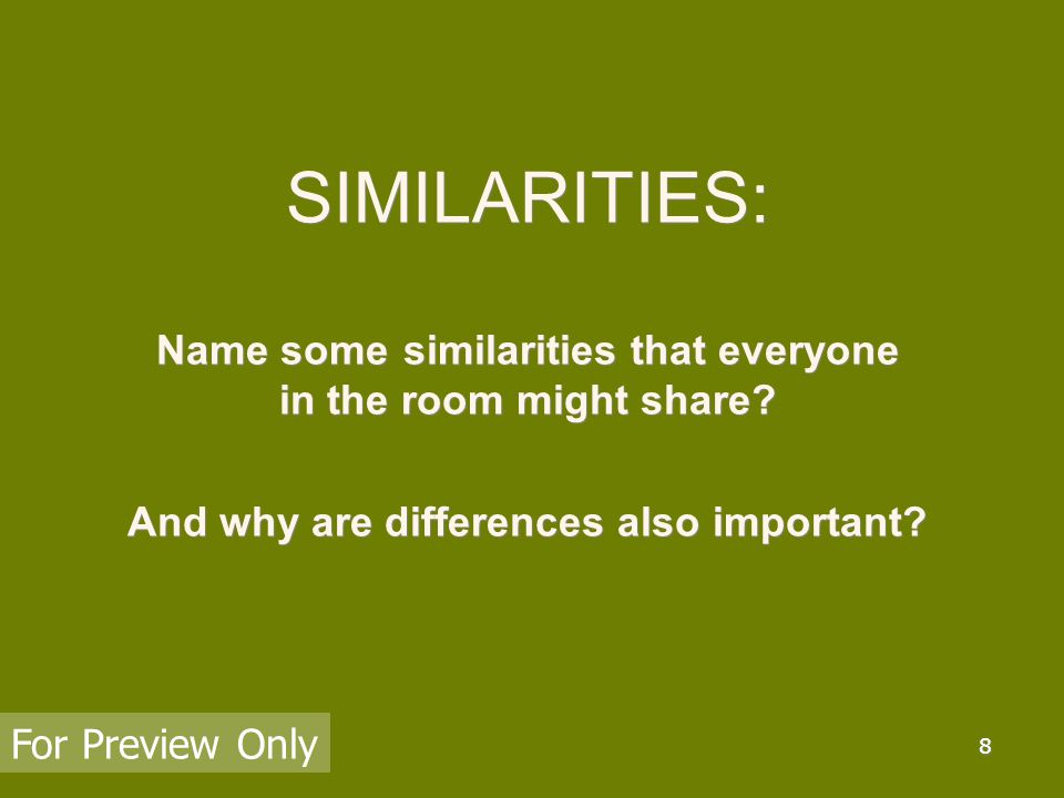 8 SIMILARITIES: Name some similarities that everyone in the room might share.
