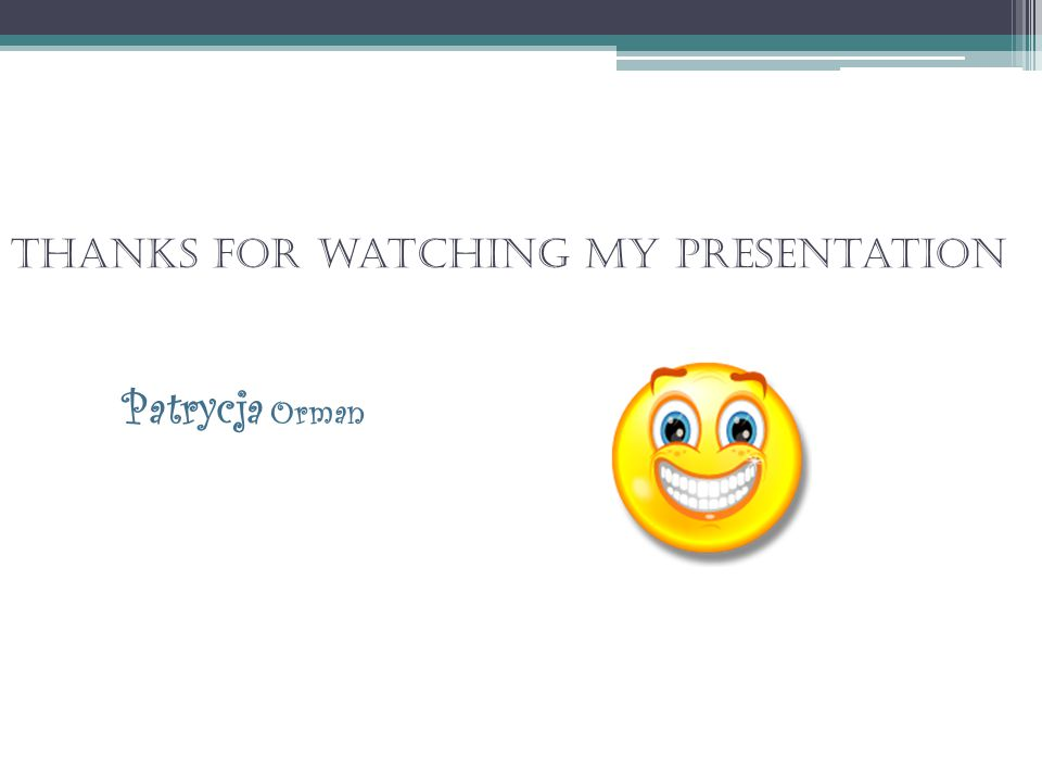 Thanks for watching my presentation Patrycja Orman