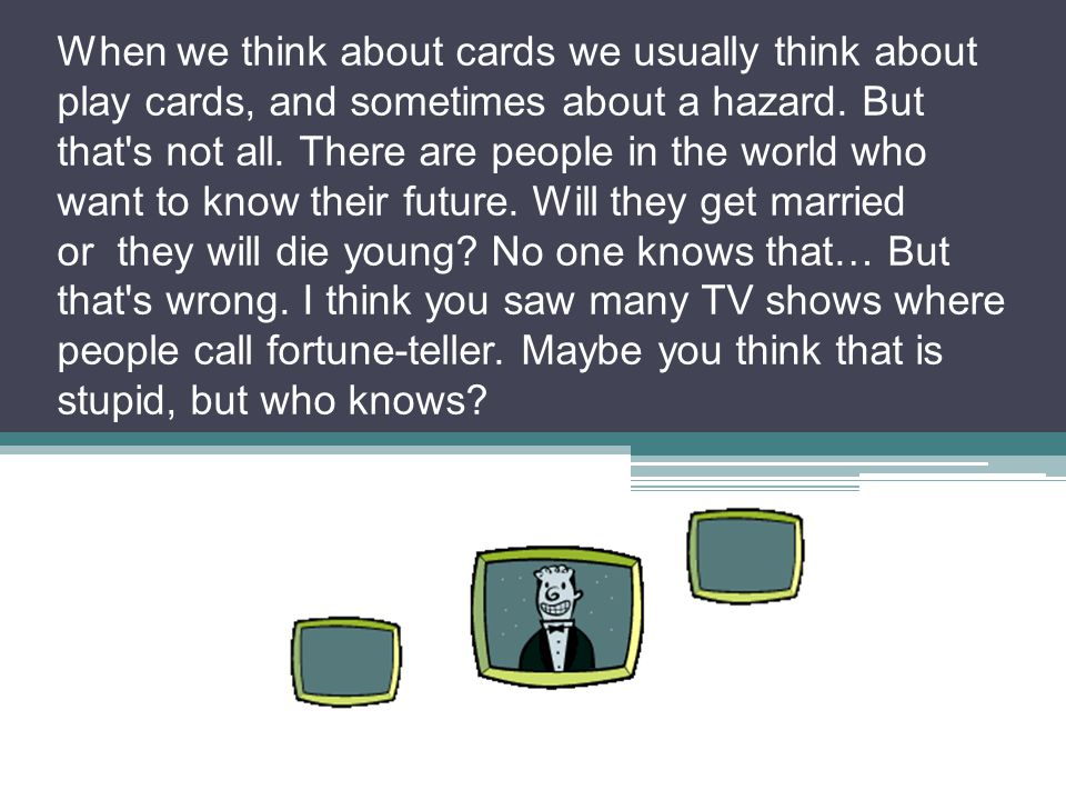When we think about cards we usually think about play cards, and sometimes about a hazard. But that's not all. There are people in the world who want