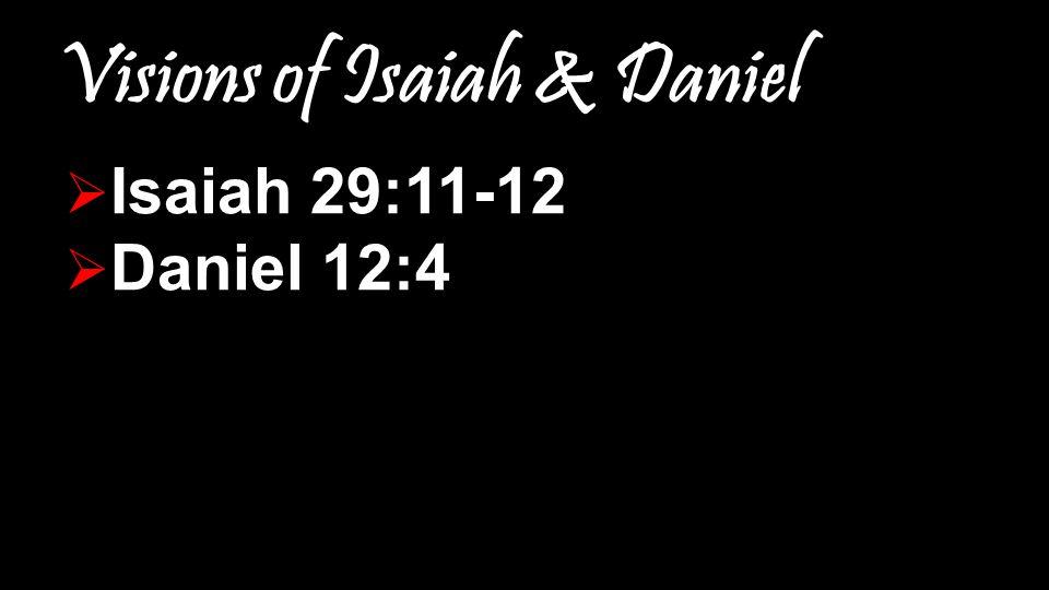 Visions of Isaiah & Daniel  I I I Isaiah 29:11-12  D D D Daniel 12:4