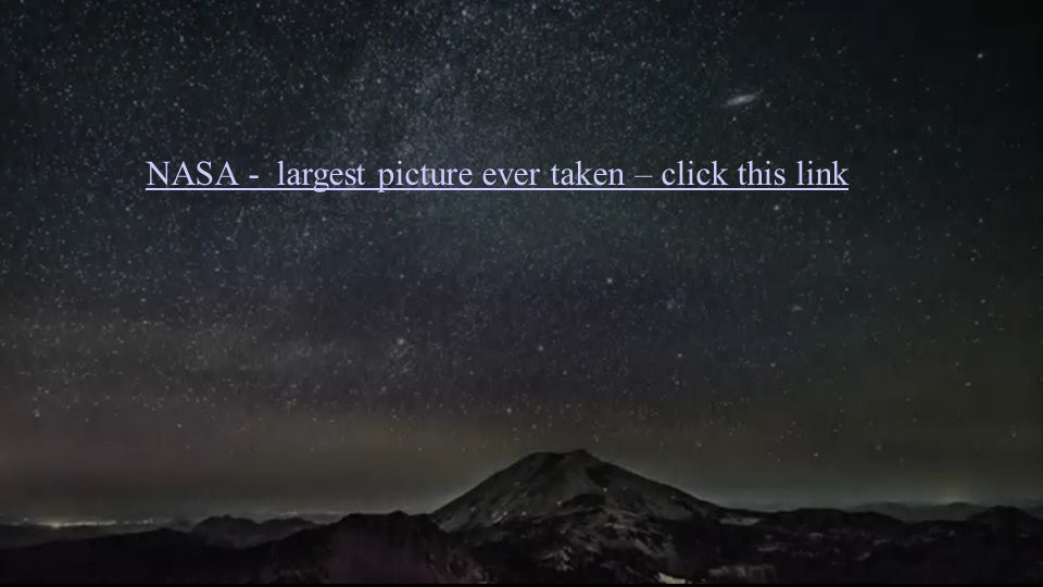 NASA - largest picture ever taken – click this link