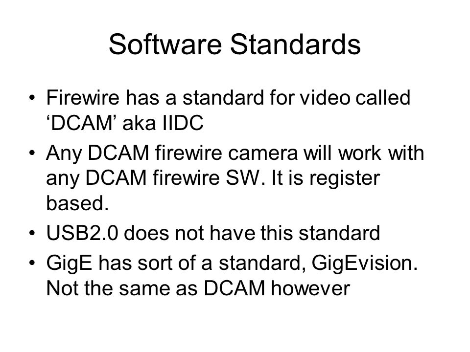 Software Standards Firewire has a standard for video called 'DCAM' aka IIDC Any DCAM firewire camera will work with any DCAM firewire SW.