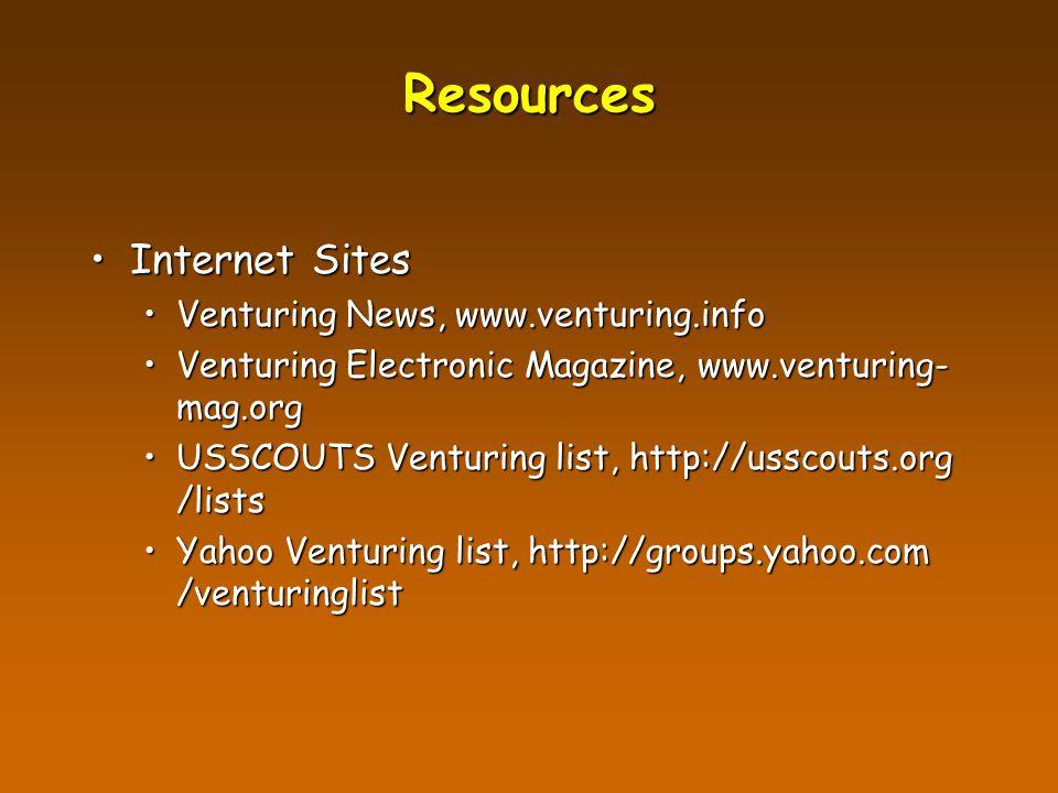 Resources Internet SitesInternet Sites Venturing News, www.venturing.infoVenturing News, www.venturing.info Venturing Electronic Magazine, www.venturing- mag.orgVenturing Electronic Magazine, www.venturing- mag.org USSCOUTS Venturing list, http://usscouts.org /listsUSSCOUTS Venturing list, http://usscouts.org /lists Yahoo Venturing list, http://groups.yahoo.com /venturinglistYahoo Venturing list, http://groups.yahoo.com /venturinglist