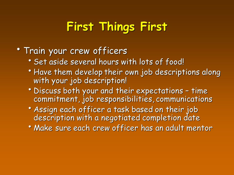 First Things First Train your crew officers Train your crew officers Set aside several hours with lots of food.