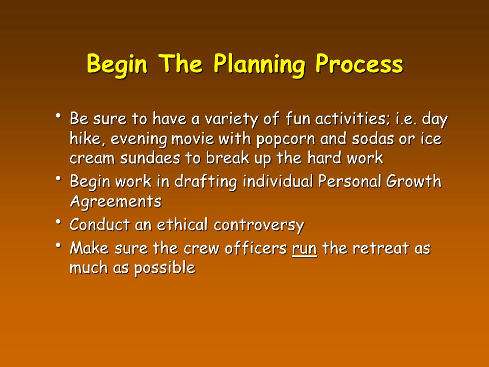 Begin The Planning Process Be sure to have a variety of fun activities; i.e.