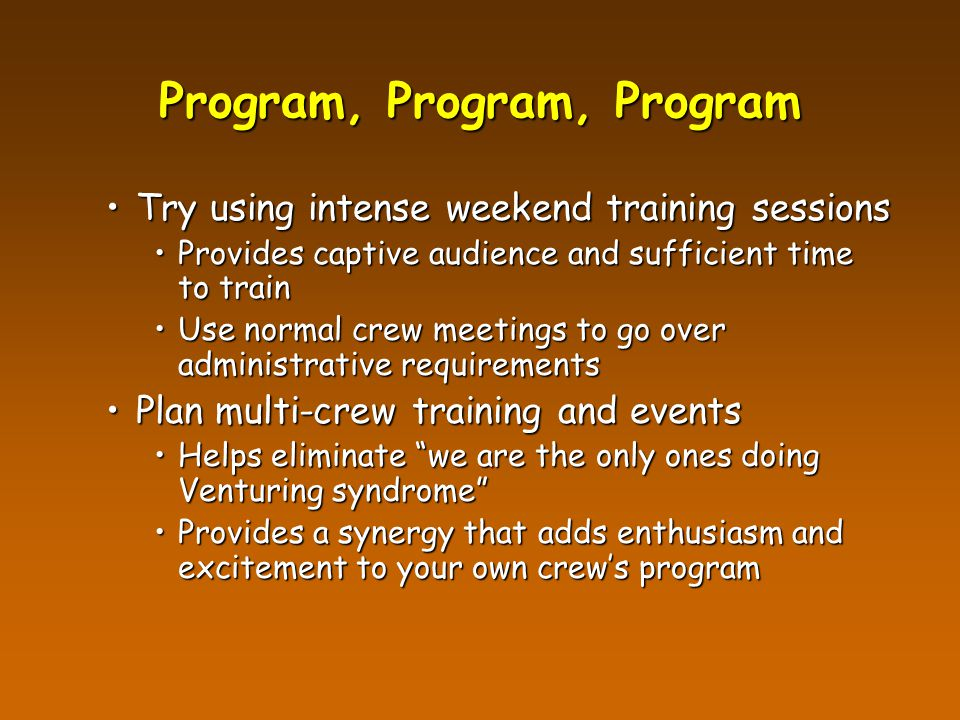 Program, Program, Program Try using intense weekend training sessionsTry using intense weekend training sessions Provides captive audience and suffici