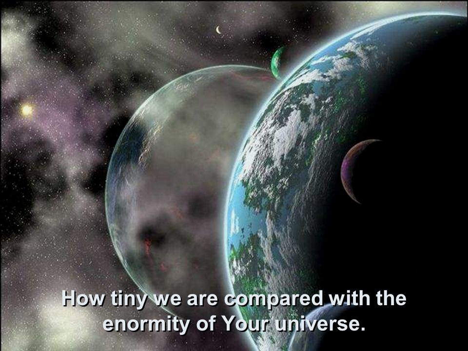 How brief is our span of life compared with the time since You created the universe.