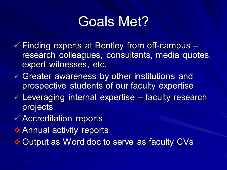 Goals Met? Finding experts at Bentley from off-campus – research colleagues, consultants, media quotes, expert witnesses, etc. Finding experts at Bent