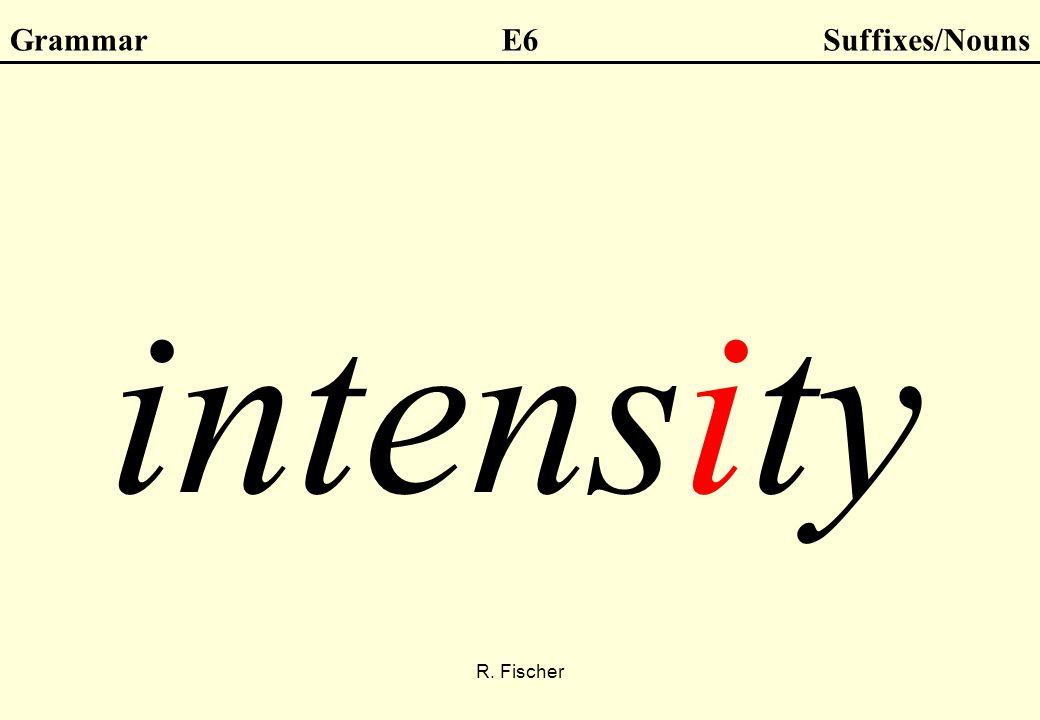 R. Fischer GrammarE6Suffixes/Nouns intensity