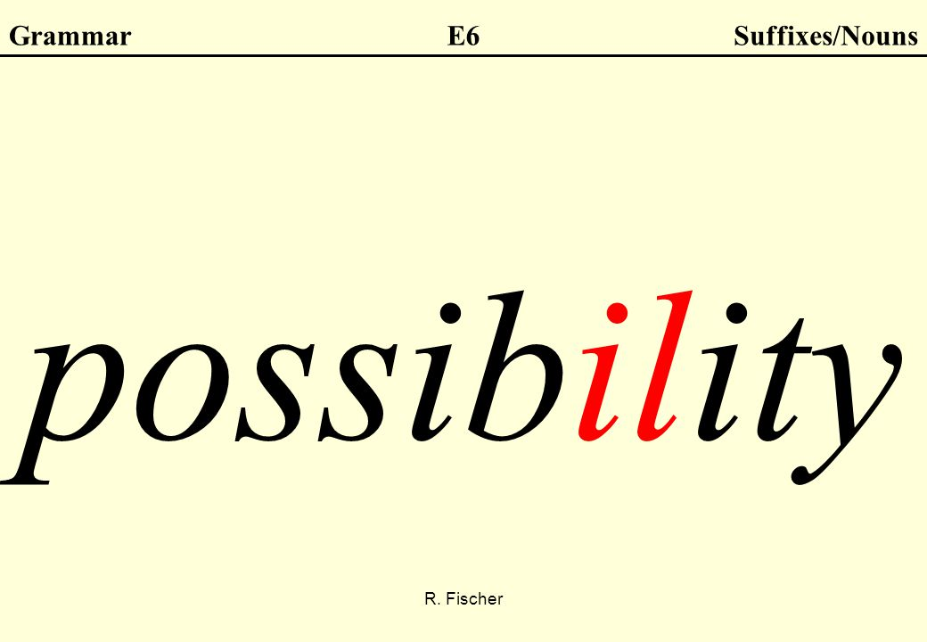 R. Fischer GrammarE6Suffixes/Nouns possibility