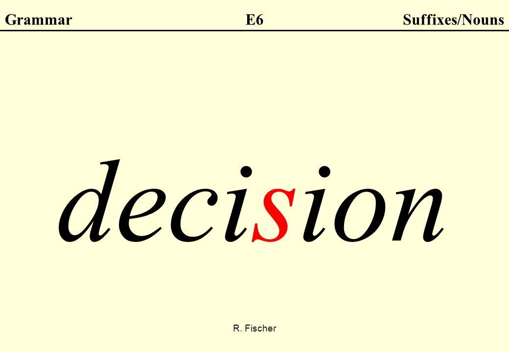 R. Fischer GrammarE6Suffixes/Nouns decision