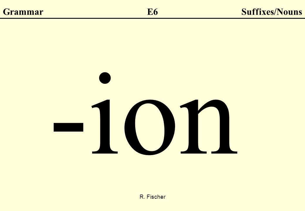 R. Fischer GrammarE6Suffixes/Nouns -ion